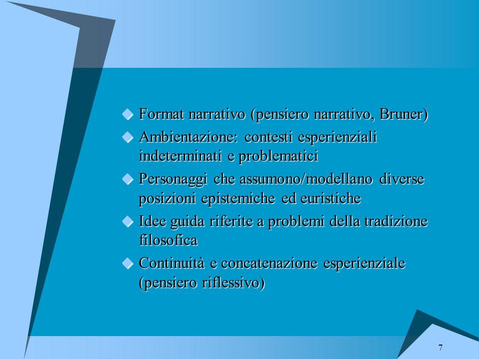 7  Format narrativo (pensiero narrativo, Bruner)  Ambientazione: contesti esperienziali indeterminati e problematici  Personaggi che assumono/model