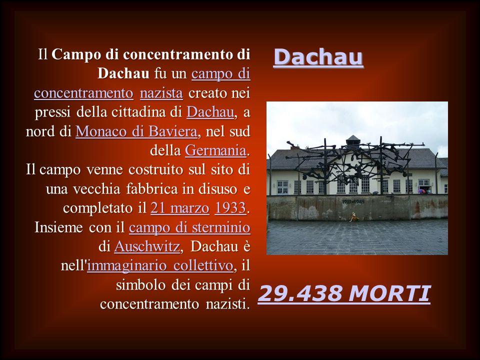 Dachau 29.438 MORTI Il Campo di concentramento di Dachau fu un campo di concentramento nazista creato nei pressi della cittadina di Dachau, a nord di Monaco di Baviera, nel sud della Germania.