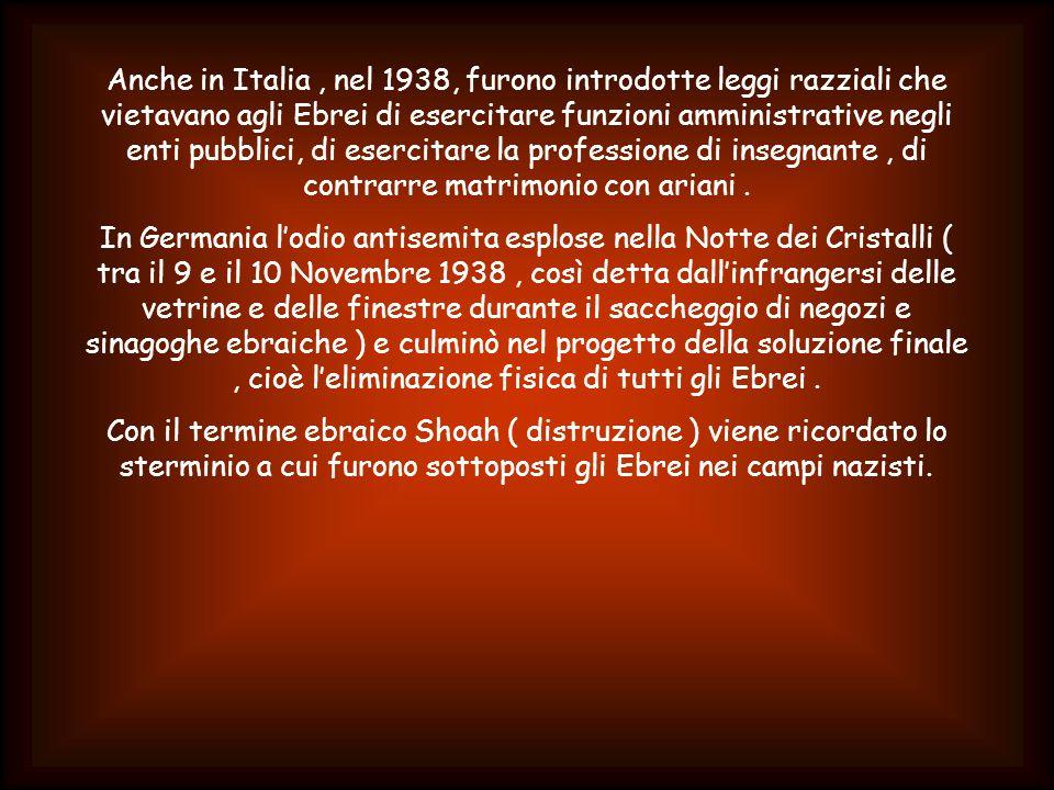 Anche in Italia, nel 1938, furono introdotte leggi razziali che vietavano agli Ebrei di esercitare funzioni amministrative negli enti pubblici, di esercitare la professione di insegnante, di contrarre matrimonio con ariani.