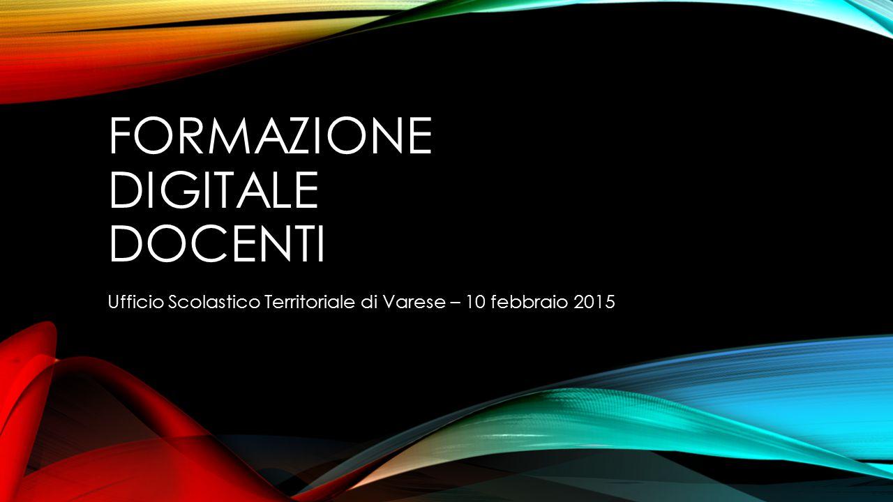 FORMAZIONE DIGITALE DOCENTI Ufficio Scolastico Territoriale di Varese – 10 febbraio 2015