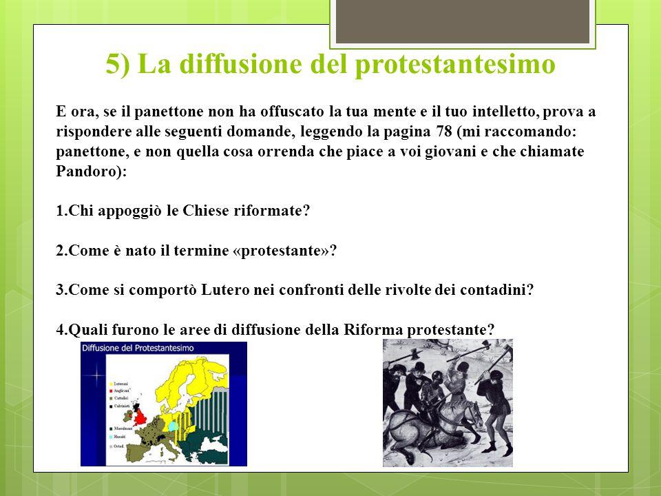5) La diffusione del protestantesimo E ora, se il panettone non ha offuscato la tua mente e il tuo intelletto, prova a rispondere alle seguenti domand