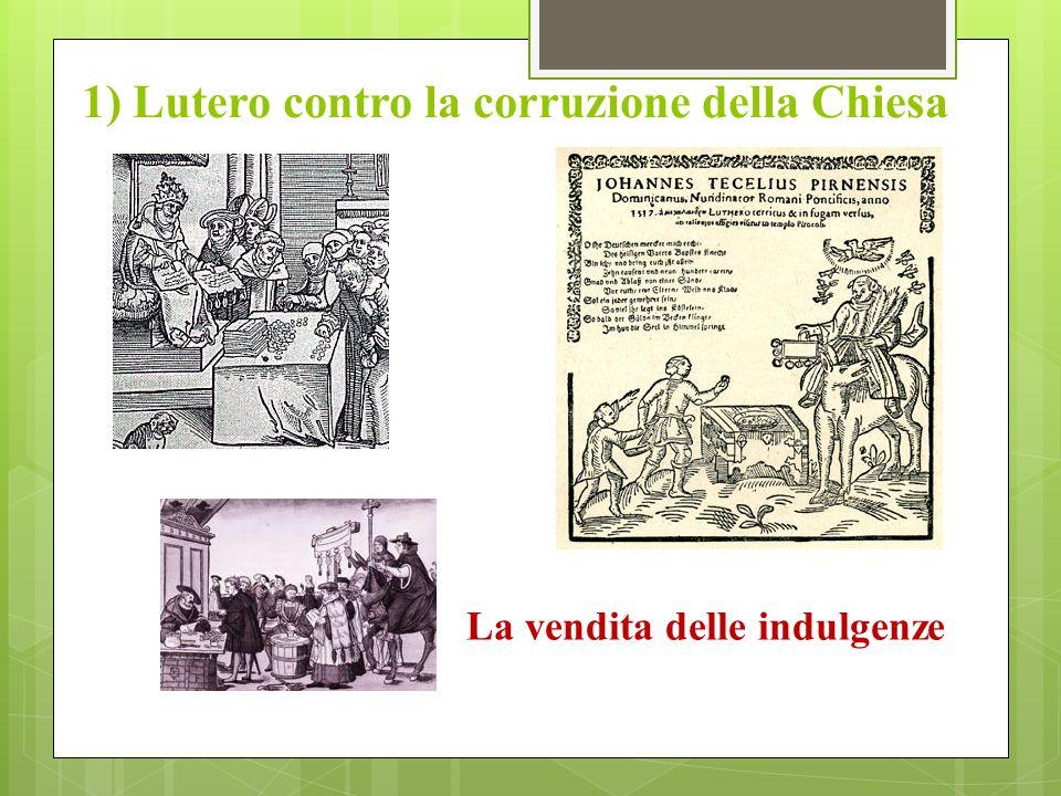 1) Lutero contro la corruzione della Chiesa La vendita delle indulgenze