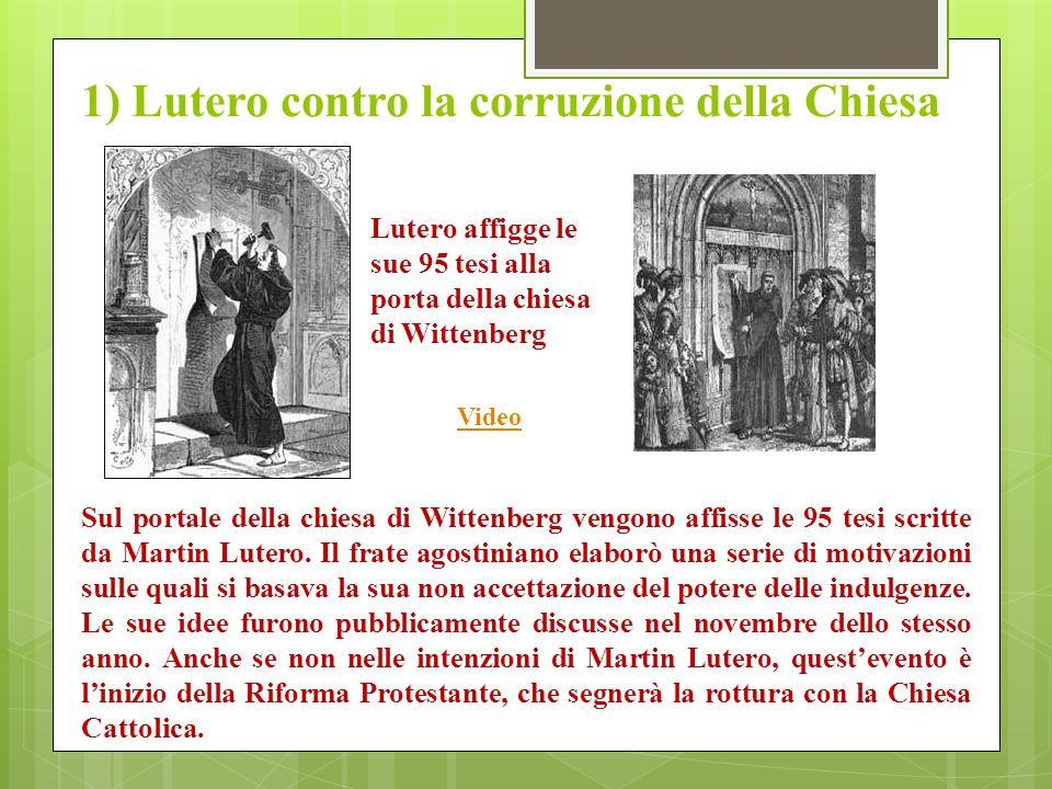 1) Lutero contro la corruzione della Chiesa Sul portale della chiesa di Wittenberg vengono affisse le 95 tesi scritte da Martin Lutero. Il frate agost