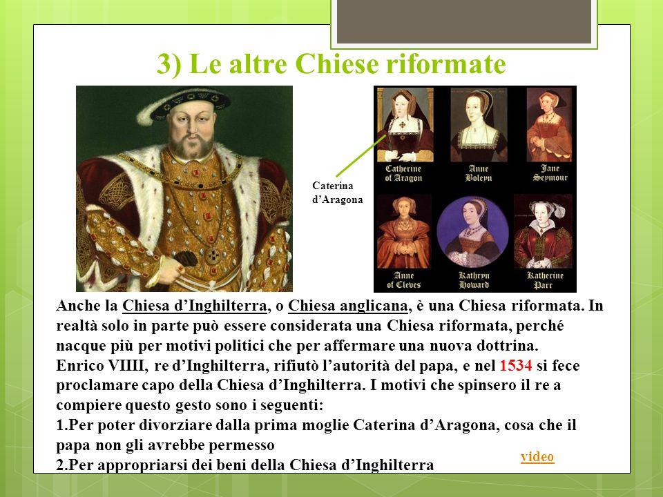 3) Le altre Chiese riformate Anche la Chiesa d'Inghilterra, o Chiesa anglicana, è una Chiesa riformata.