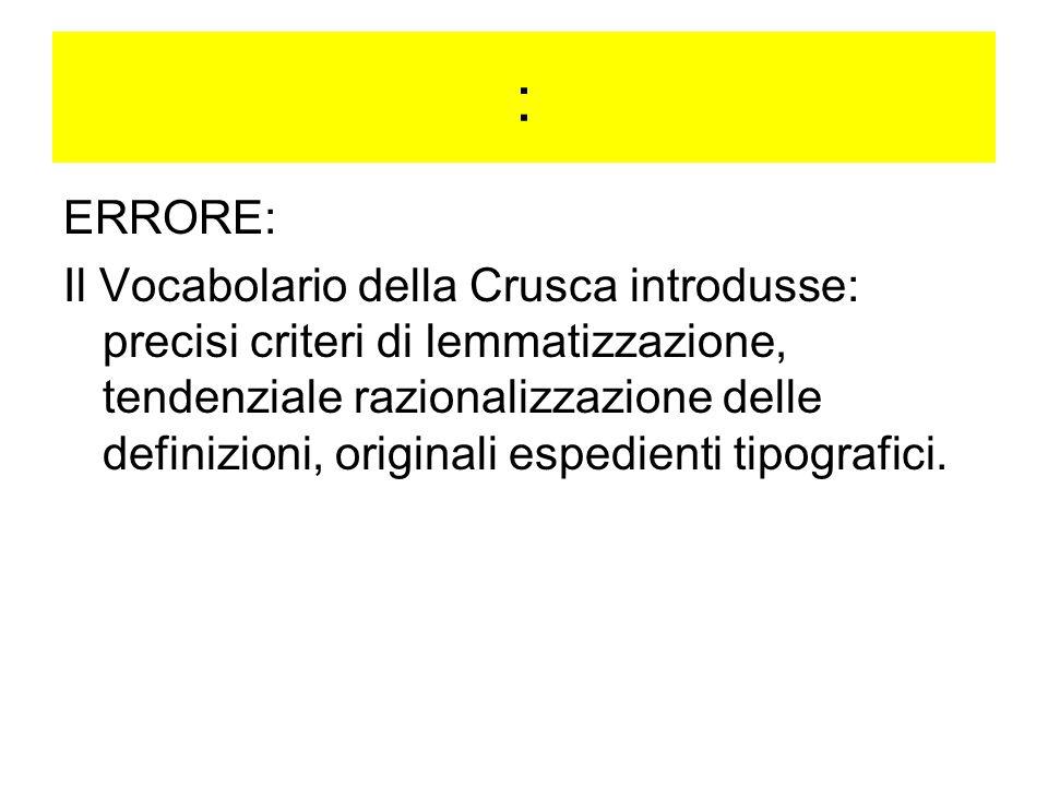 : ERRORE: Il Vocabolario della Crusca introdusse: precisi criteri di lemmatizzazione, tendenziale razionalizzazione delle definizioni, originali esped