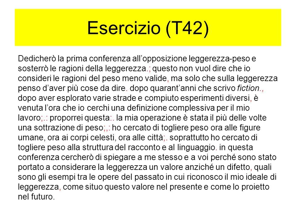 Esercizio (T42) Dedicherò la prima conferenza all'opposizione leggerezza-peso e sosterrò le ragioni della leggerezza.; questo non vuol dire che io con