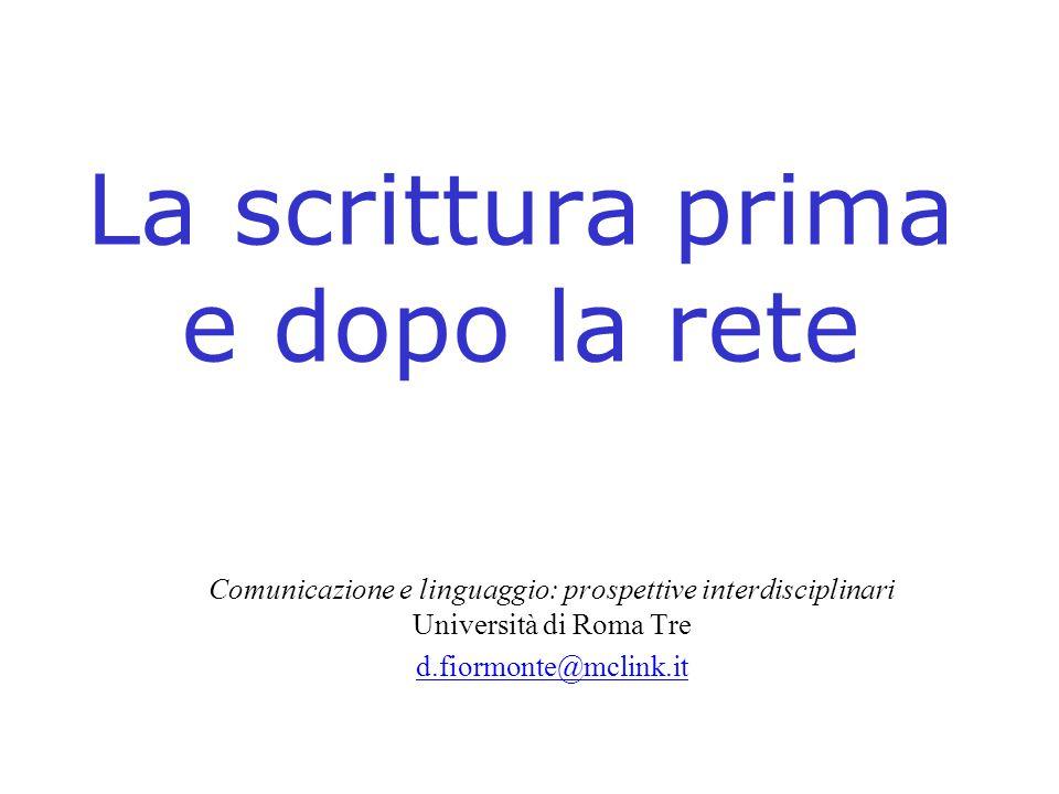 La scrittura prima e dopo la rete Comunicazione e linguaggio: prospettive interdisciplinari Università di Roma Tre d.fiormonte@mclink.it