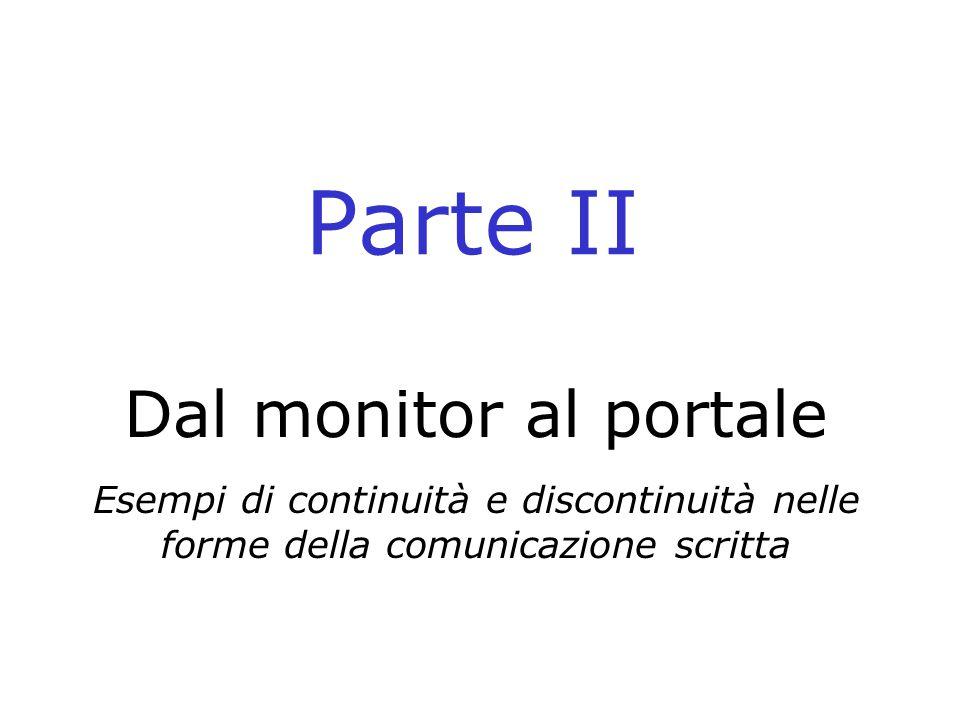 Parte II Dal monitor al portale Esempi di continuità e discontinuità nelle forme della comunicazione scritta