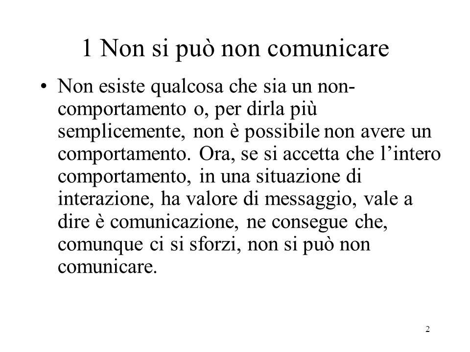 2 1 Non si può non comunicare Non esiste qualcosa che sia un non- comportamento o, per dirla più semplicemente, non è possibile non avere un comportam