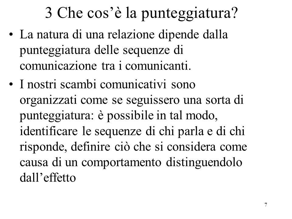 7 3 Che cos'è la punteggiatura? La natura di una relazione dipende dalla punteggiatura delle sequenze di comunicazione tra i comunicanti. I nostri sca