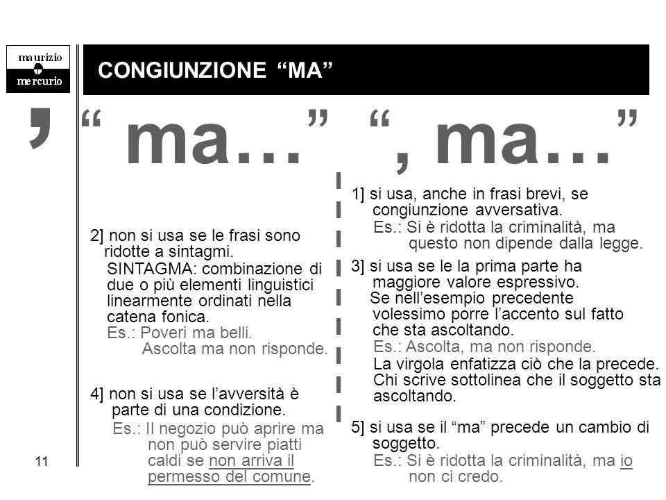 """11 CONGIUNZIONE """"MA"""" """", ma…"""" Es.: Si è ridotta la criminalità, ma questo non dipende dalla legge. 1] si usa, anche in frasi brevi, se congiunzione avv"""