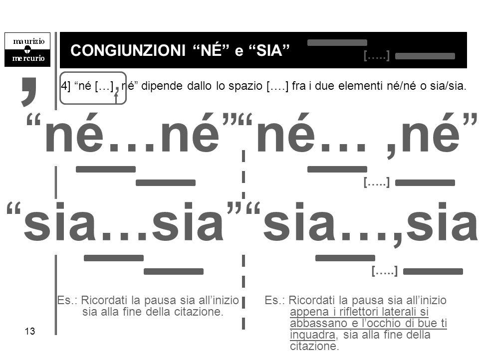 """13 CONGIUNZIONI """"NÉ"""" e """"SIA"""" """"né…né"""" """"né…,né"""" Es.: Ricordati la pausa sia all'inizio sia alla fine della citazione. 4] """"né […], né"""" dipende dallo lo s"""