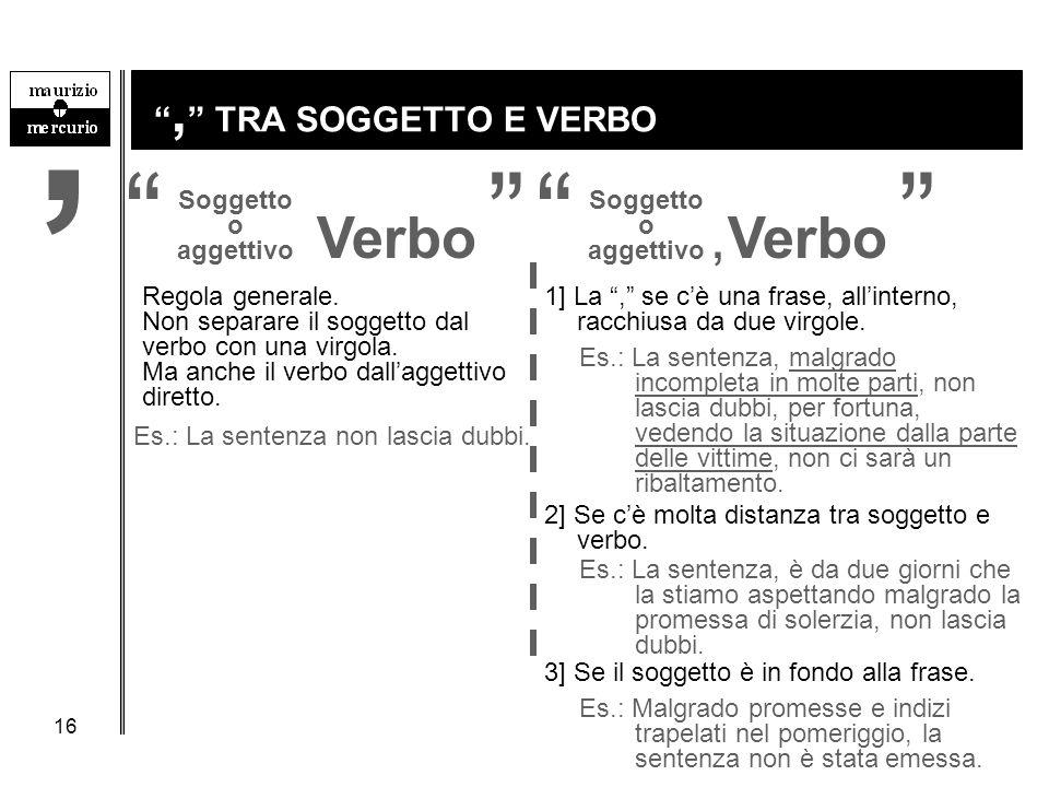 """16 """", """" TRA SOGGETTO E VERBO Regola generale. Non separare il soggetto dal verbo con una virgola. Ma anche il verbo dall'aggettivo diretto. Es.: La se"""