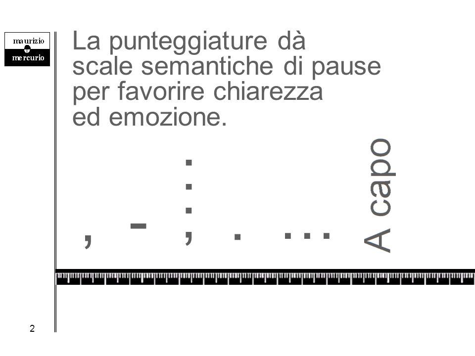 2 La punteggiature dà scale semantiche di pause per favorire chiarezza ed emozione., : ;. … -