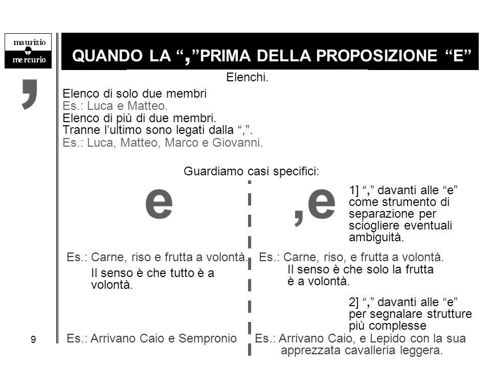 """9 QUANDO LA """", """"PRIMA DELLA PROPOSIZIONE """"E"""" e,e Elenco di più di due membri. Tranne l'ultimo sono legati dalla """","""". Es.: Luca e Matteo. Elenco di sol"""