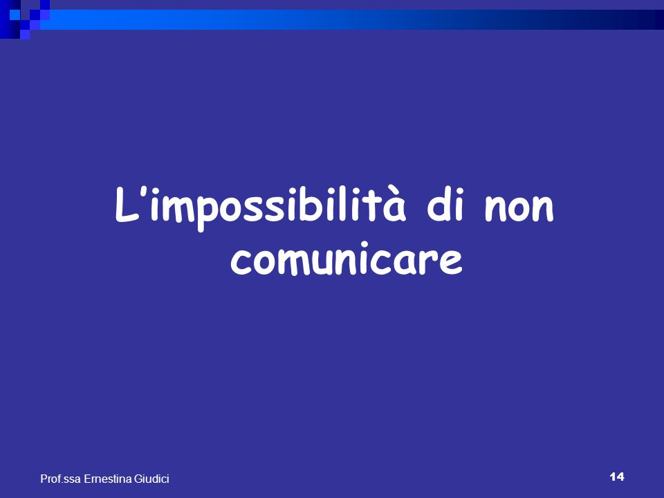 14 Prof.ssa Ernestina Giudici L'impossibilità di non comunicare