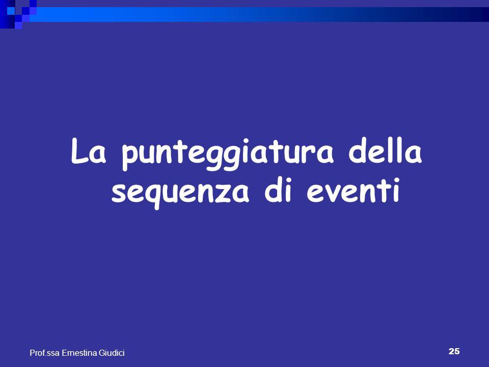 25 Prof.ssa Ernestina Giudici La punteggiatura della sequenza di eventi