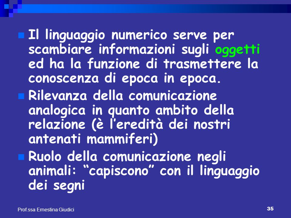 35 Prof.ssa Ernestina Giudici Il linguaggio numerico serve per scambiare informazioni sugli oggetti ed ha la funzione di trasmettere la conoscenza di