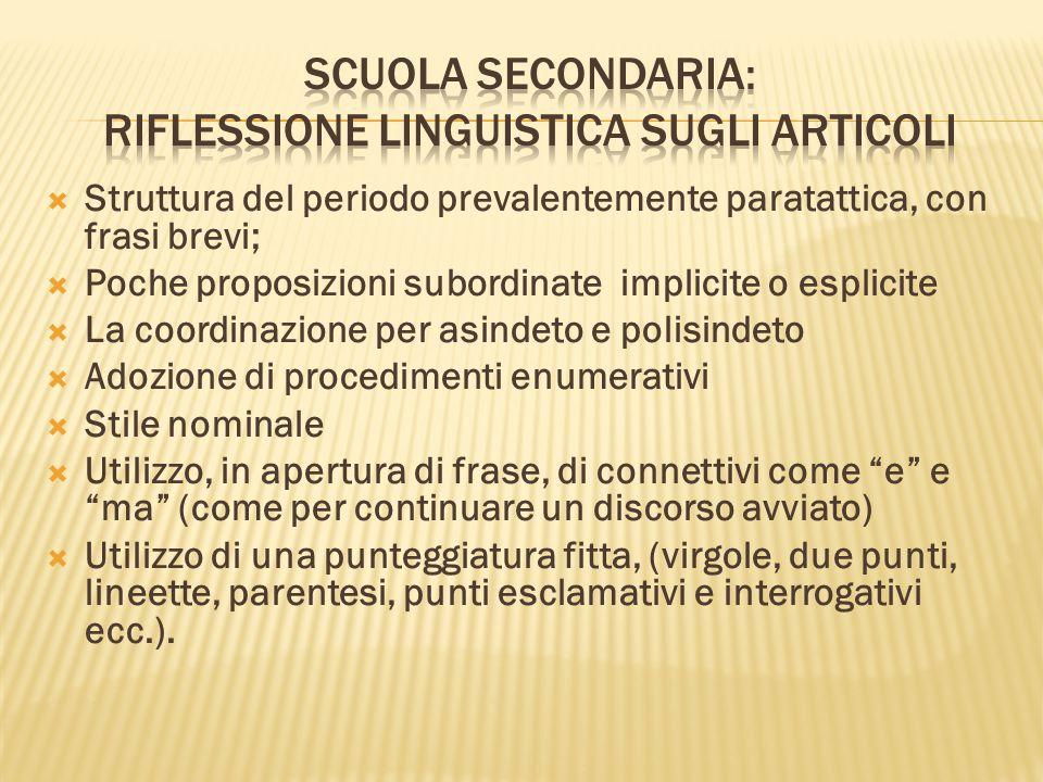  Struttura del periodo prevalentemente paratattica, con frasi brevi;  Poche proposizioni subordinate implicite o esplicite  La coordinazione per as