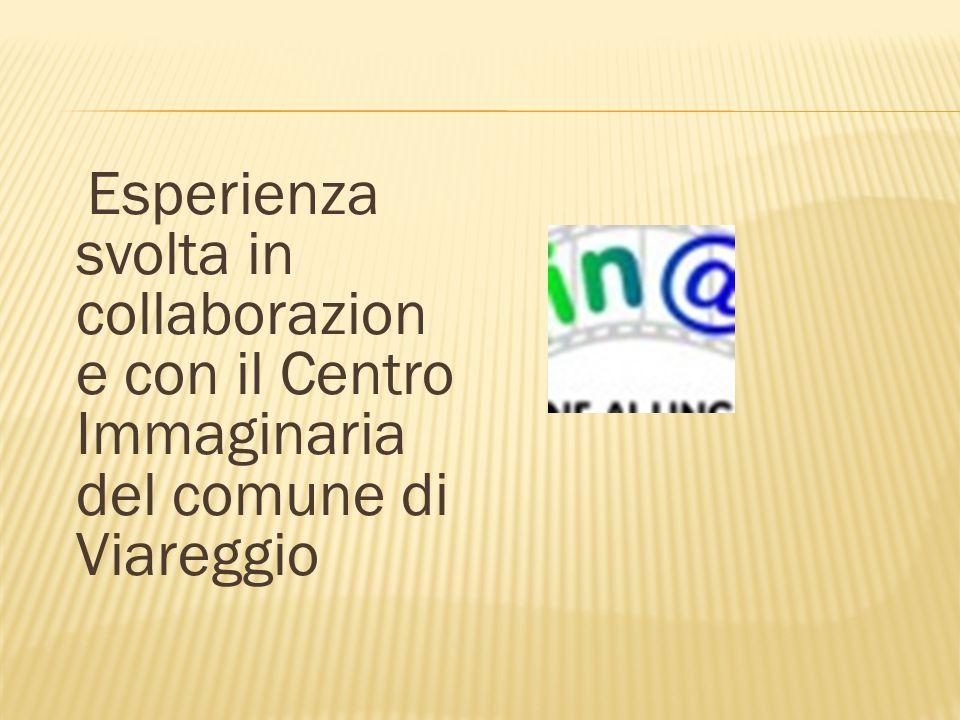 Esperienza svolta in collaborazion e con il Centro Immaginaria del comune di Viareggio