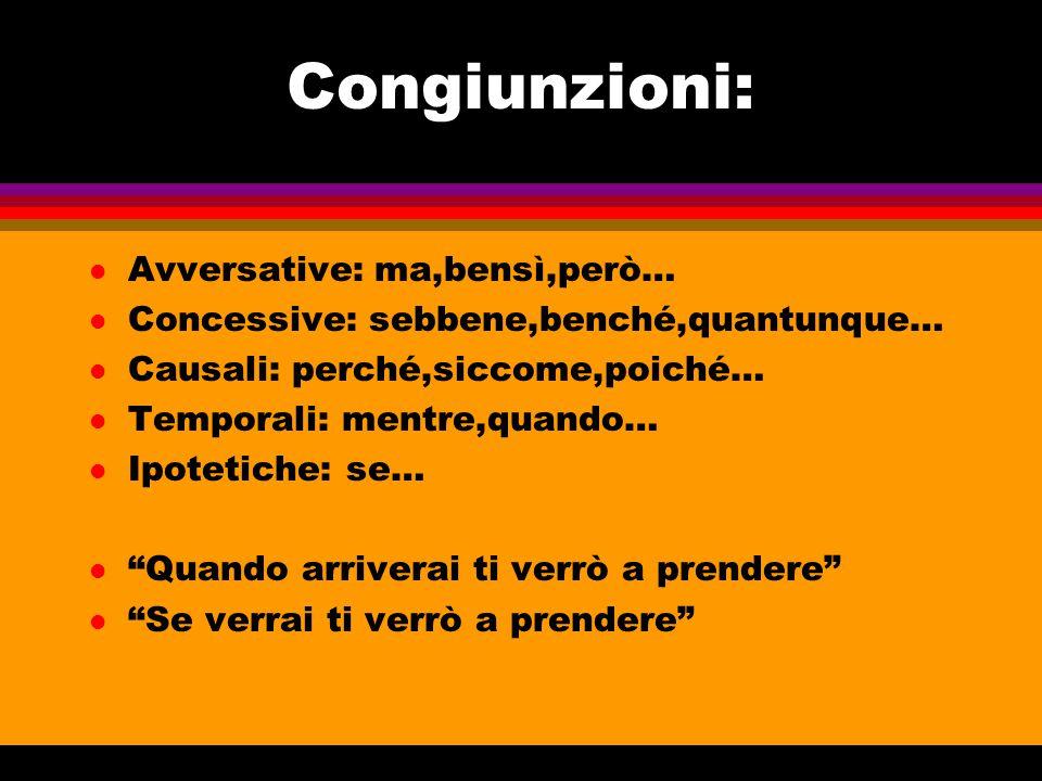 Congiunzioni: l Avversative: ma,bensì,però… l Concessive: sebbene,benché,quantunque… l Causali: perché,siccome,poiché… l Temporali: mentre,quando… l I