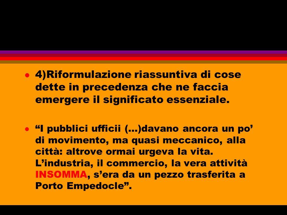 """l 4)Riformulazione riassuntiva di cose dette in precedenza che ne faccia emergere il significato essenziale. l """"I pubblici ufficii (…)davano ancora un"""