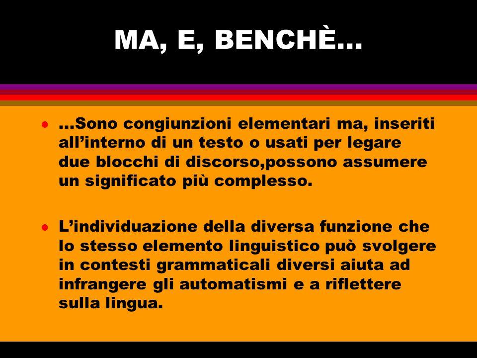 MA, E, BENCHÈ... l...Sono congiunzioni elementari ma, inseriti all'interno di un testo o usati per legare due blocchi di discorso,possono assumere un
