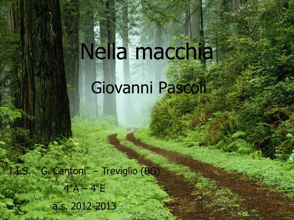 """Nella macchia Giovanni Pascoli I.I.S. """"G. Cantoni"""" – Treviglio (BG) 4°A – 4°E a.s. 2012-2013"""