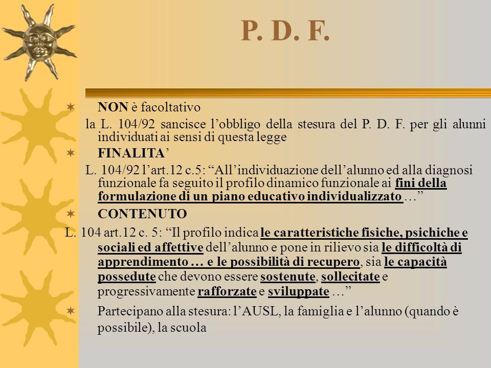 P. D. F.  NON è facoltativo la L. 104/92 sancisce l'obbligo della stesura del P. D. F. per gli alunni individuati ai sensi di questa legge  FINALITA