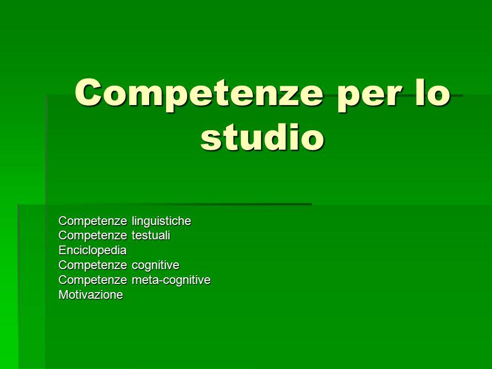 Competenze per lo studio Competenze linguistiche Competenze testuali Enciclopedia Competenze cognitive Competenze meta-cognitive Motivazione