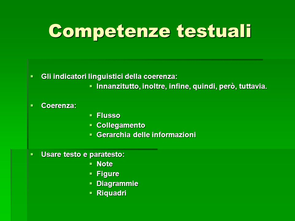 Competenze testuali  Gli indicatori linguistici della coerenza:  Innanzitutto, inoltre, infine, quindi, però, tuttavia.  Coerenza:  Flusso  Colle
