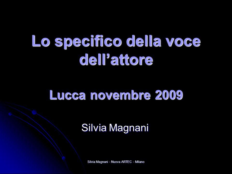 Silvia Magnani - Nuova ARTEC - Milano Lo specifico della voce dell'attore Lucca novembre 2009 Silvia Magnani