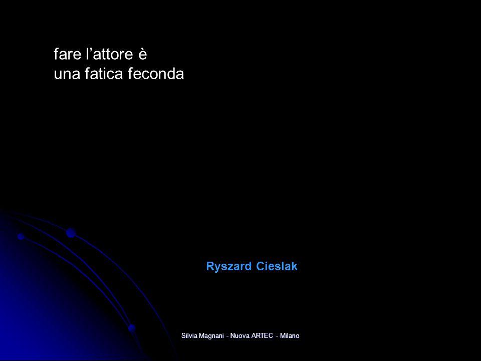 Silvia Magnani - Nuova ARTEC - Milano fare l'attore è una fatica feconda Ryszard Cieslak