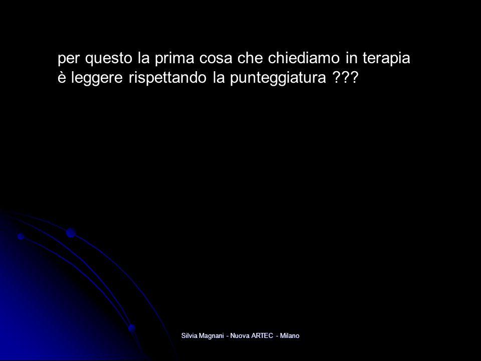 Silvia Magnani - Nuova ARTEC - Milano per questo la prima cosa che chiediamo in terapia è leggere rispettando la punteggiatura ???