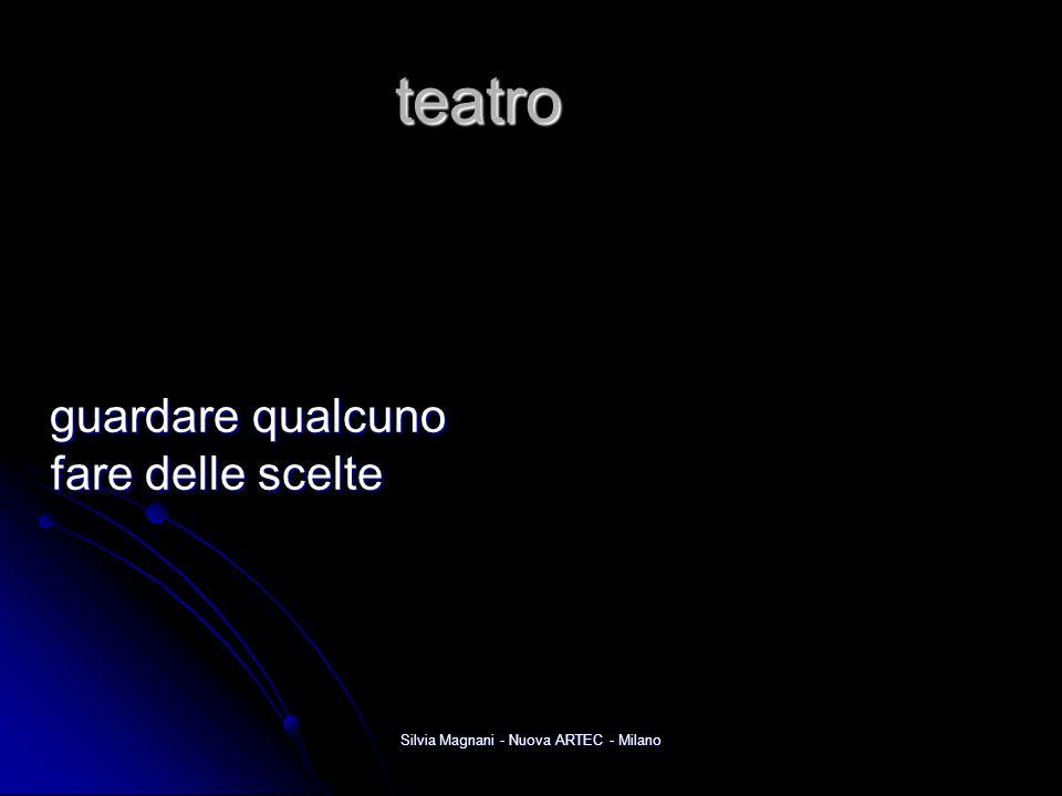 Silvia Magnani - Nuova ARTEC - Milano teatro guardare qualcuno fare delle scelte guardare qualcuno fare delle scelte