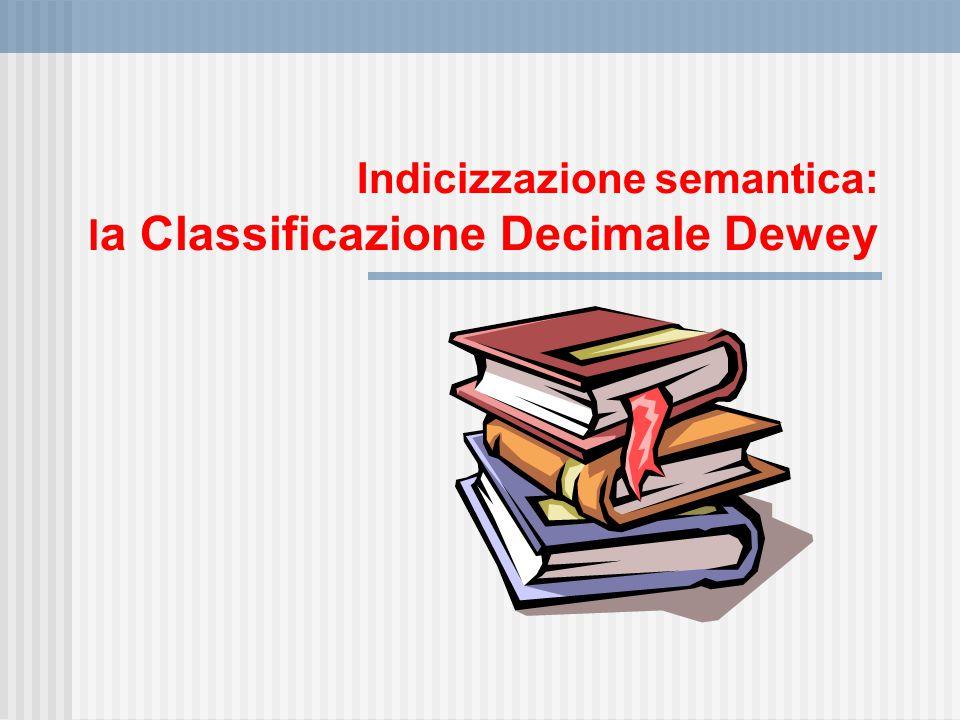 Indicizzazione semantica: l a Classificazione Decimale Dewey