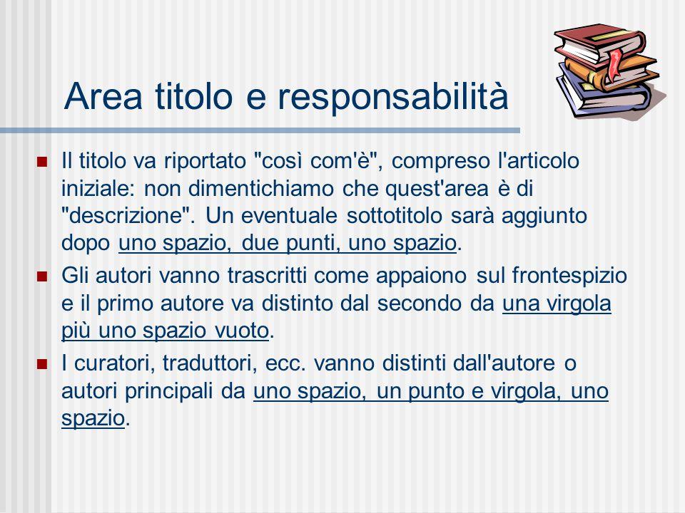 Area titolo e responsabilità Il titolo va riportato così com è , compreso l articolo iniziale: non dimentichiamo che quest area è di descrizione .