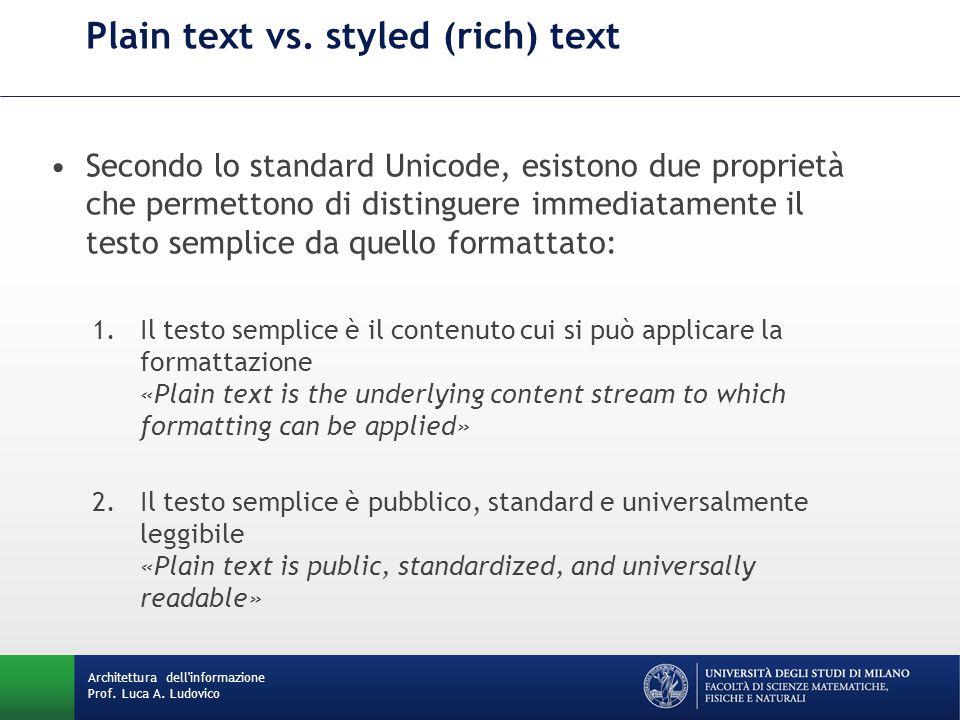 Architettura dell'informazione Prof. Luca A. Ludovico Plain text vs. styled (rich) text Secondo lo standard Unicode, esistono due proprietà che permet