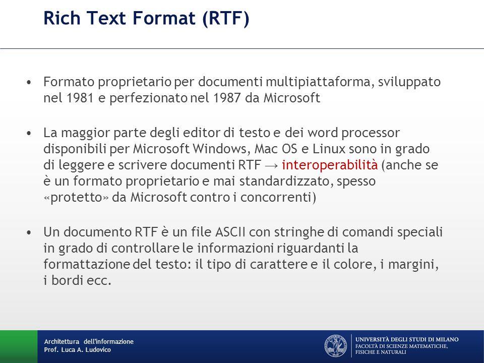 Architettura dell'informazione Prof. Luca A. Ludovico Rich Text Format (RTF) Formato proprietario per documenti multipiattaforma, sviluppato nel 1981