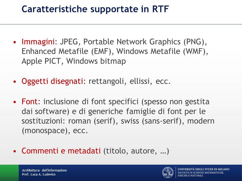 Architettura dell'informazione Prof. Luca A. Ludovico Caratteristiche supportate in RTF Immagini: JPEG, Portable Network Graphics (PNG), Enhanced Meta