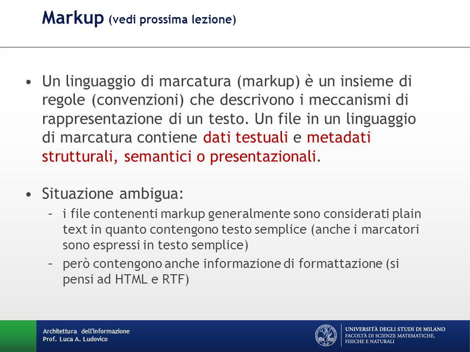 Architettura dell'informazione Prof. Luca A. Ludovico Markup (vedi prossima lezione) Un linguaggio di marcatura (markup) è un insieme di regole (conve