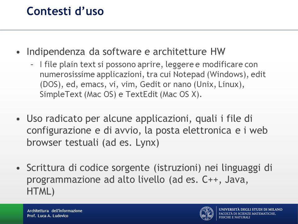 Architettura dell'informazione Prof. Luca A. Ludovico Contesti d'uso Indipendenza da software e architetture HW –I file plain text si possono aprire,