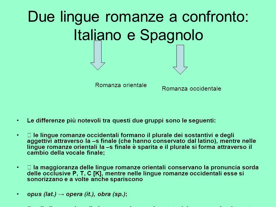 Due lingue romanze a confronto: Italiano e Spagnolo Le differenze più notevoli tra questi due gruppi sono le seguenti:  le lingue romanze occidentali