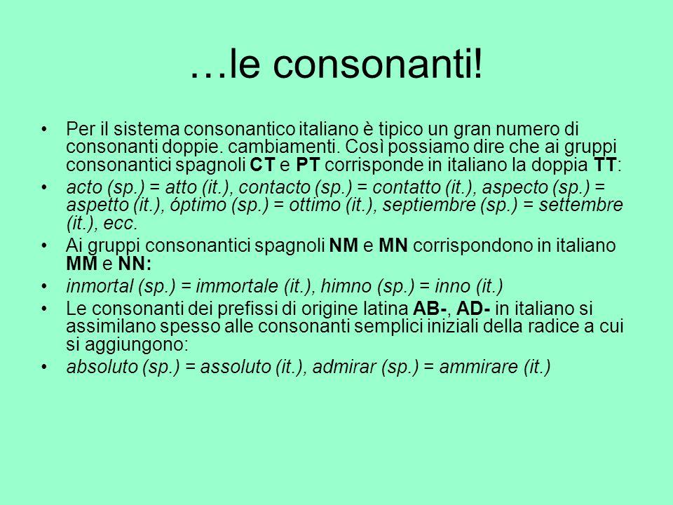 …le consonanti! Per il sistema consonantico italiano è tipico un gran numero di consonanti doppie. cambiamenti. Così possiamo dire che ai gruppi conso