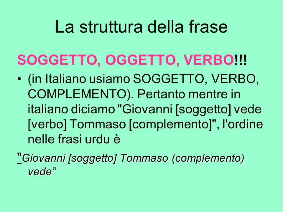 La struttura della frase SOGGETTO, OGGETTO, VERBO!!! (in Italiano usiamo SOGGETTO, VERBO, COMPLEMENTO). Pertanto mentre in italiano diciamo