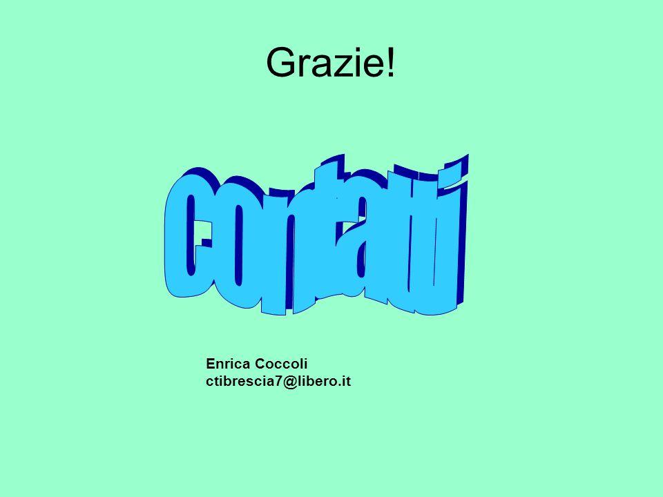 Grazie! Enrica Coccoli ctibrescia7@libero.it