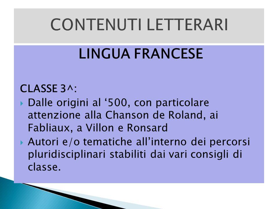 LINGUA FRANCESE CLASSE 3^:  Dalle origini al '500, con particolare attenzione alla Chanson de Roland, ai Fabliaux, a Villon e Ronsard  Autori e/o te