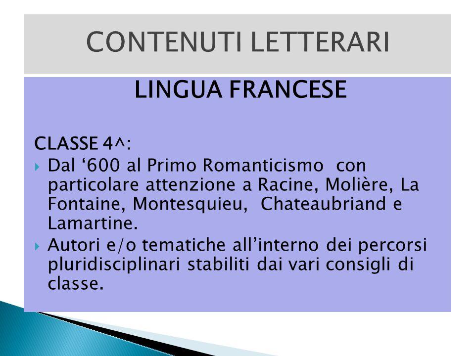 LINGUA FRANCESE CLASSE 4^:  Dal '600 al Primo Romanticismo con particolare attenzione a Racine, Molière, La Fontaine, Montesquieu, Chateaubriand e La