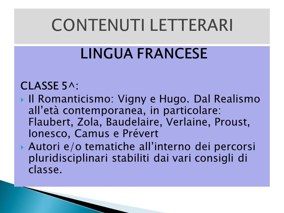 LINGUA FRANCESE CLASSE 5^:  Il Romanticismo: Vigny e Hugo. Dal Realismo all'età contemporanea, in particolare: Flaubert, Zola, Baudelaire, Verlaine,