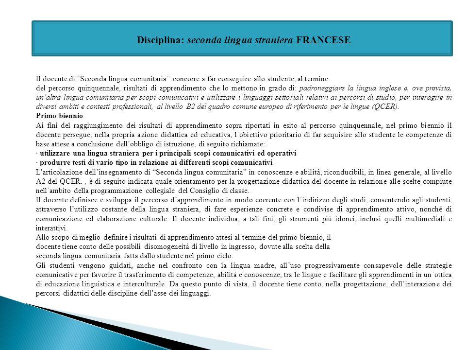 """Disciplina: seconda lingua straniera FRANCESE Il docente di """"Seconda lingua comunitaria"""" concorre a far conseguire allo studente, al termine del perco"""
